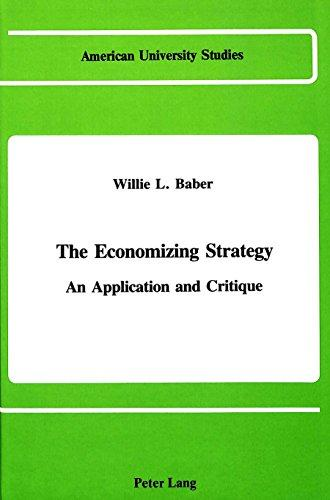 The Economizing Strategy: An Application and Critique (American University Studies, Series XI : Anthropology and Sociology, Vol 11)
