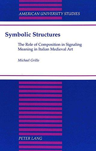 Symbolic Structures: The Role of Composition in Signaling Meaning in Italian Medieval Art (American University Studies Series XX, Fine Arts)