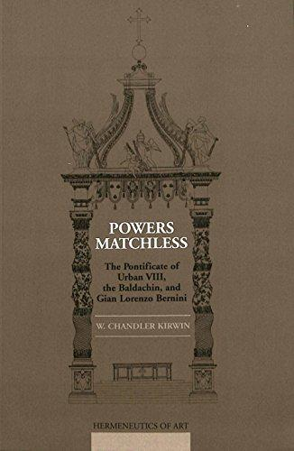 Powers Matchless: The Pontificate of Urban VIII, the Baldachin, and Gian Lorenzo Bernini (Hermeneutics of Arts)