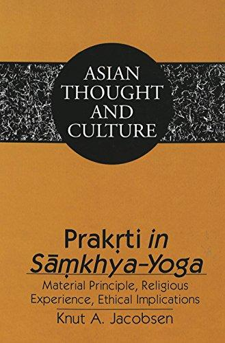 Prakrti in Samkhya-Yoga: Material Principle, Religious Experience, Ethical Implications (Asian Thought and Culture, 30)