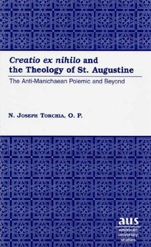 """Creatio ex nihilo"" and the Theology of St. Augustine: The Anti-Manichaean Polemic and Beyond (American University Studies VII:Theology & Religion: Vol.205)"
