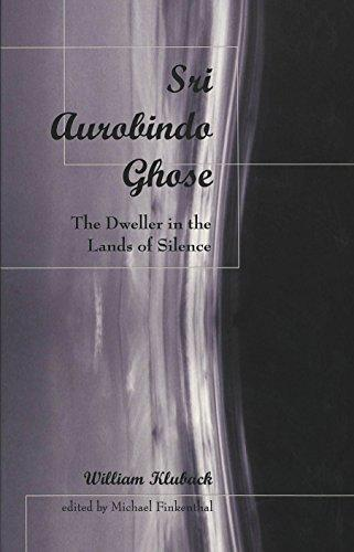 Sri Aurobindo Ghose: The Dweller in the Lands of Silence