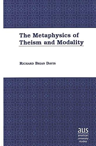 The Metaphysics of Theism and Modality (American University Studies Series V, Philosophy)
