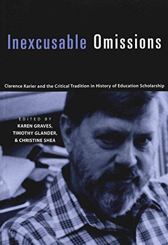 Inexcusable Omissions: Clarence Karier and the Critical Tradition in History of Education Scholarship