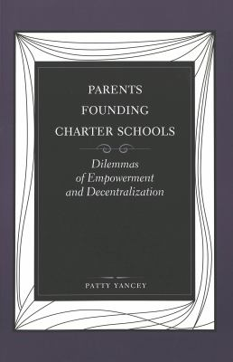 Parents Founding Charter Schools Dilemmas of Empowerment and Decentralization