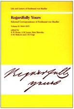 Regardfully Yours: Selected Correspondence of Ferdinand Von Mueller 1860-1875