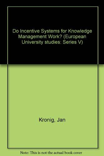 Do Incentive Systems for Knowledge Management Work?: An Empirical Study on the Design and Influence of Incentive Systems on Knowledge Creation and ... V, Volks- Und Betriebswirtschaft, Bd. 2803.)