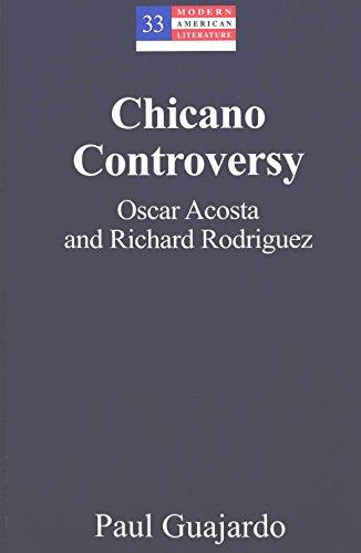 Chicano Controversy: Oscar Acosta and Richard Rodriguez (Modern American Literature)