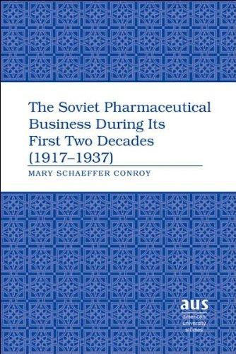 The Soviet Pharmaceutical Business During Its First Two Decades (1917-1937) (American University Studies Series IX, History)