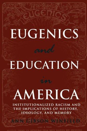 Eugenics and Education in America: Institutionalized Racism and the Implications of History, Ideology, and Memory (Complicated Conversation: a Book Series of Curriculum Studies)