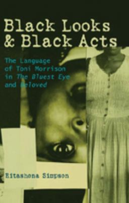 Black Looks and Black Acts The Language of Toni Morrison in The Bluest Eye and Beloved