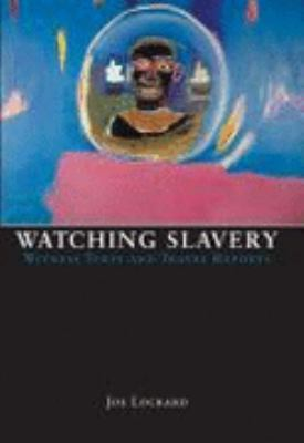 Watching Slavery : Witness Texts and Travel Reports