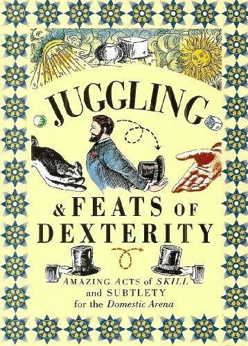Juggling & Feats of Dexterity: Amazing Acts of Skill and Subtlety for the Domestic Arena (Pocket Entertainment)