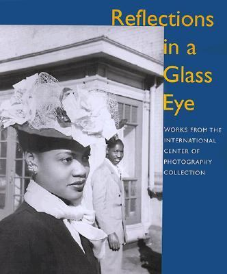 Reflections in a Glass Eye: Works from the International Center of Photography Collection - International Center of Photography - Hardcover - 1 ED