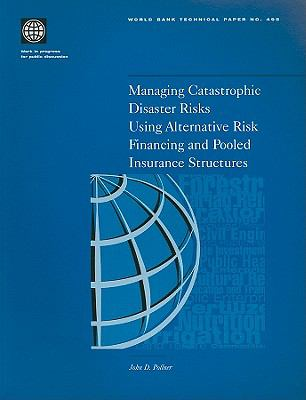 Managing Catastrophic Disaster Risks Using Alternative Risk Financing and Pooled Insurance Structures