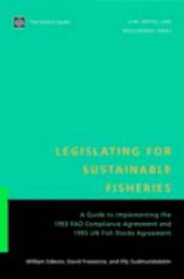 Legislating for Sustainable Fisheries A Guide to Implementing the 1993 Fao Compliance Agreement and 1995 UN Fish Stocks Agreement