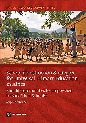 School Construction Strategies for Universal Primary Education in Africa: Should Communities Be Empowered to Build Their Schools?