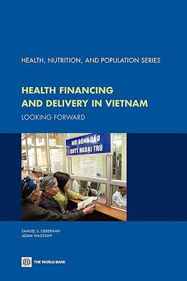 Health Financing and Delivery in Vietnam: The Short- and Medium Term Policy Agenda - World Bank Center Staff, Lieberman, Samuel S., Wagstaff, Adam pdf epub