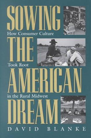 Sowing the American Dream: How Consumer Culture Took Root In Rural Midwest