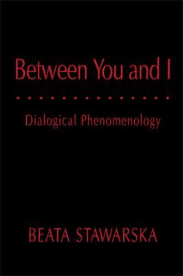 Between You and I: Dialogical Phenomenology (Series In Continental Thought)