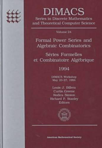 Formal Power Series and Algebraic Combinatorics 1994 = Series Formelles Et Combinatoire Algebrique 1994: Dimacs Workshop May 23-27, 1994 (Dimacs ... Mathematics and Theoretical Computer Science)