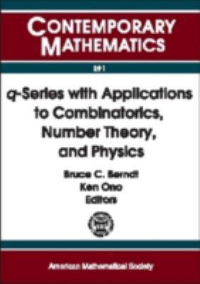Q-Series With Applications to Combinatorics, Number Theory, and Physics A Conference on Q-Series With Applications to Combinatorics, Number Theory, and Physics, October 26-28, 2000, University of Illinois