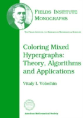 Color Mixed Hypergraphs Theory, Algorithms and Applications