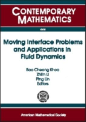 Moving Interface Problems and Applications in Fluid Dynamics: Program on Moving Interface Problems and Applications in Fluid Dynamics January 8-march 31, ... National Universi (Contemporary Mathematics)
