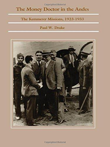 The Money Doctor in the Andes: U.S. Advisors, Investors, and Economic Reform in Latin America from World War I to the Great Depression