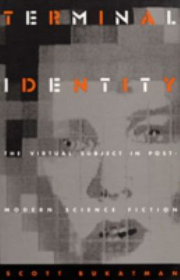 Terminal Identity: The Virtual Subject in Postmodern Science Fiction