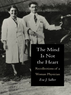 Mind Is Not the Heart Recollections of a Woman Physician
