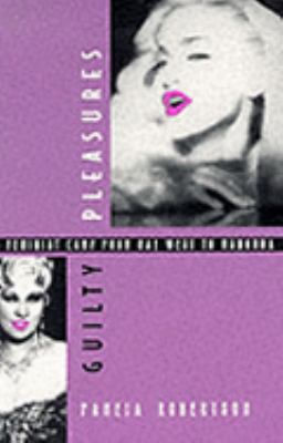 Guilty Pleasures Feminist Camp from Mae West to Madonna
