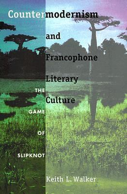 Countermodernism and Francophone Literary Culture The Game of Slipknot