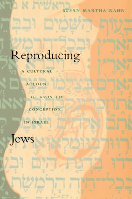Reproducing Jews A Cultural Account of Assisted Conception in Israel