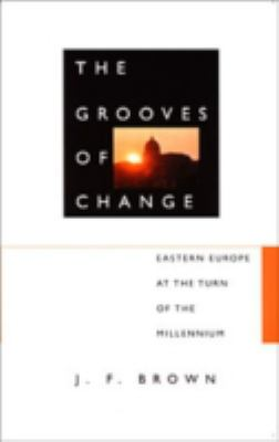 Grooves of Change Eastern Europe at the Turn of the Millennium