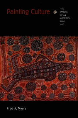 Painting Culture The Making of an Aboriginal High Art