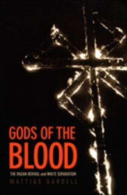 Gods of the Blood The Pagan Revival and White Separatism