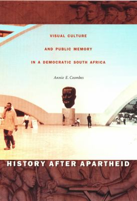 History After Apartheid Visual Culture and Public Memory in a Democratic South Africa