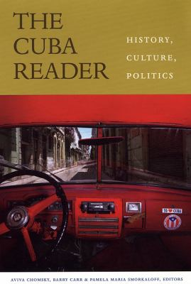 Cuba Reader History, Culture, Politics