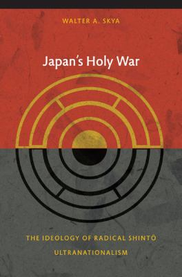 Japan's Holy War: The Ideology of Radical Shinto Ultranationalism