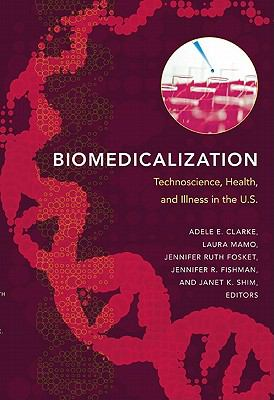 Biomedicalization : Technoscience, Health, and Illness in the U.S