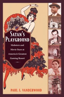 Satans Playground: Mobsters and Movie Stars at Americas Greatest Gaming Resort (American Encounters/Global Interactions)