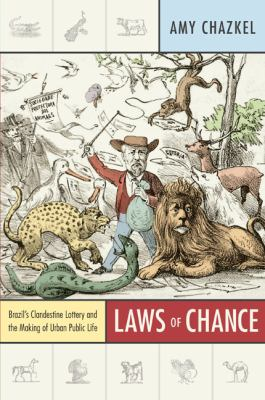 Laws of Chance: Brazils Clandestine Lottery and the Making of Urban Public Life (Radical Perspectives)
