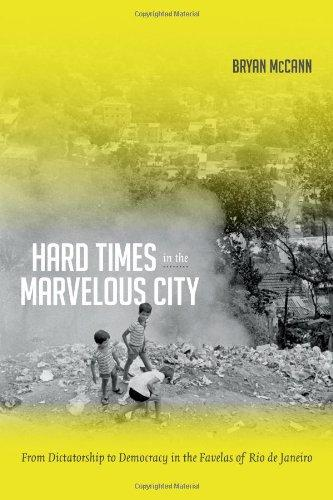 Hard Times in the Marvelous City: From Dictatorship to Democracy in the Favelas of Rio de Janeiro