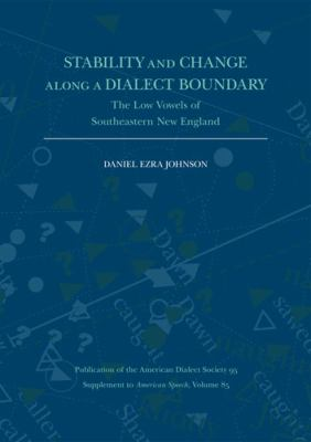 Stability and Change Along a Dialect Boundary: The Low Vowels of Southeastern New England