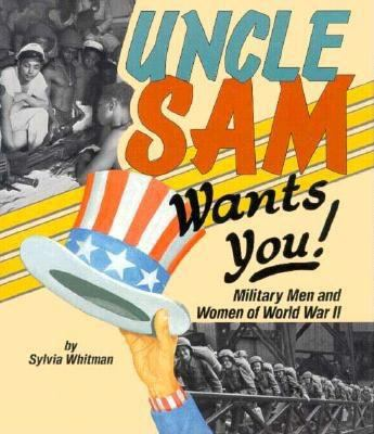 Uncle Sam Wants You! Military Men and Women of World War II