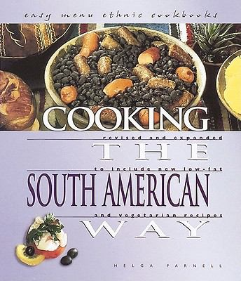 Cooking the South American Way Revised and Expanded to Include New Low-Fat and Vegetarian Recipes