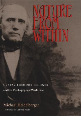 Nature from Within Gustav Theodor Fechner and His Psychophysical Worldview