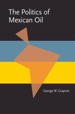 The Politics of Mexican Oil - George W. Grayson - Paperback