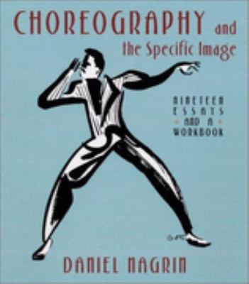 Choreography and the Specific Image Nineteen Essays and a Workbook
